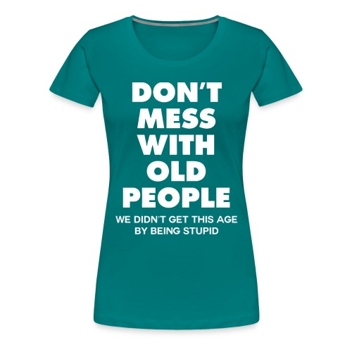 Don't mess with old people shirt - Women's Premium T-Shirt