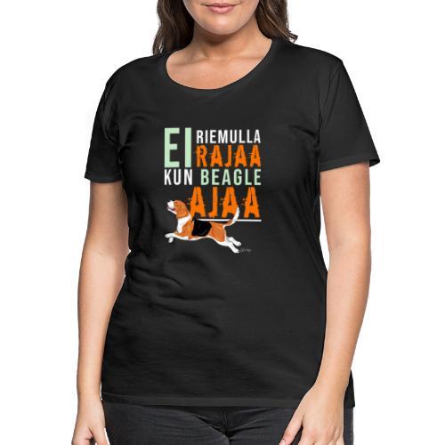Riemulla Rajaa Beagle - Naisten premium t-paita