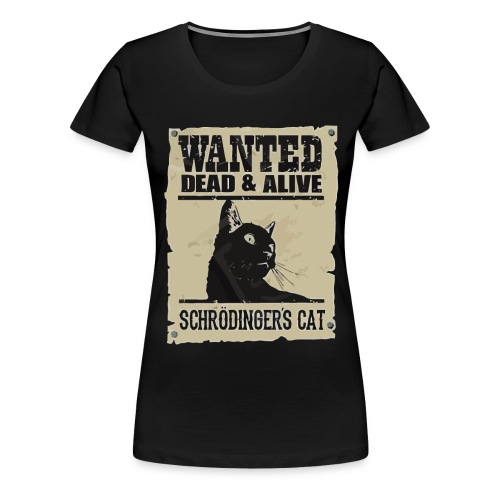 Wanted dead and alive schrodinger's cat - Women's Premium T-Shirt