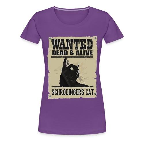 Wanted dead and alive schrodinger's cat - Women's Premium T-Shirt