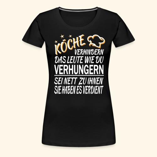 Koch Köche Lustiger Cooler Spruch Geschenk Küche - Frauen Premium T-Shirt