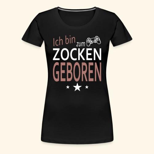 zocken geboren Gamer Zocker Gaming Spieler hack - Frauen Premium T-Shirt