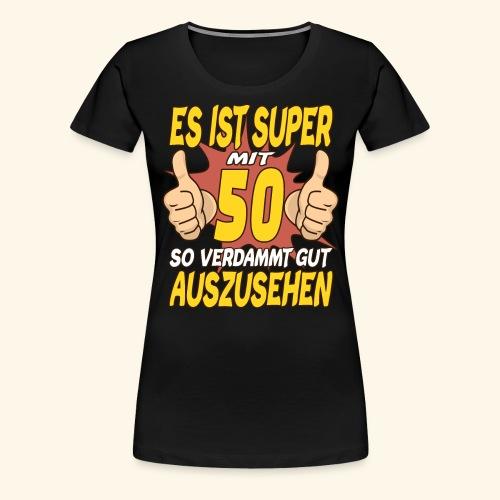 es ist Super mit 50 Geburtstag Party Geschenk - Frauen Premium T-Shirt
