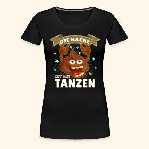 die kacke ist am dampfen - tanzen Lustige Scheiße - Frauen Premium T-Shirt