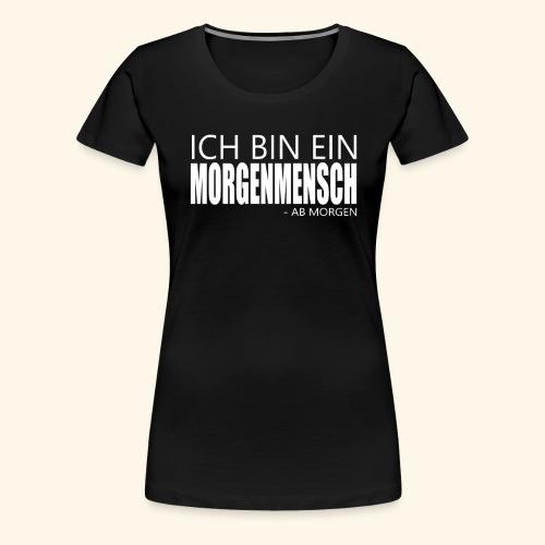 ich bin ein morgenmensch - Morgenmuffel Faulheit - Frauen Premium T-Shirt