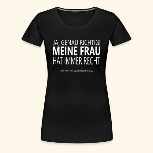 meine frau hat immer recht Frauen & Männer Spruch - Frauen Premium T-Shirt