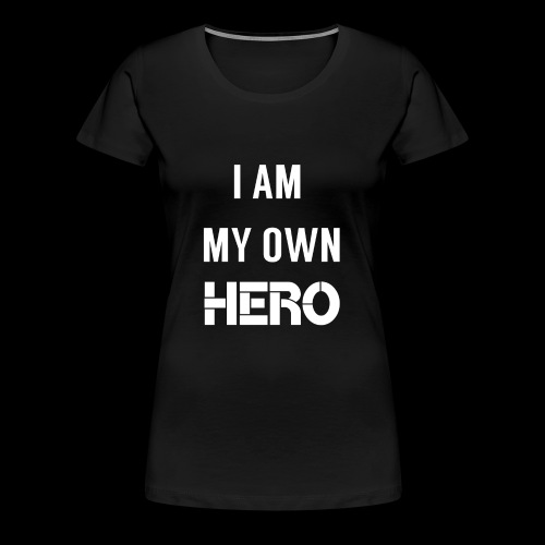 I AM MY OWN HERO - Women's Premium T-Shirt