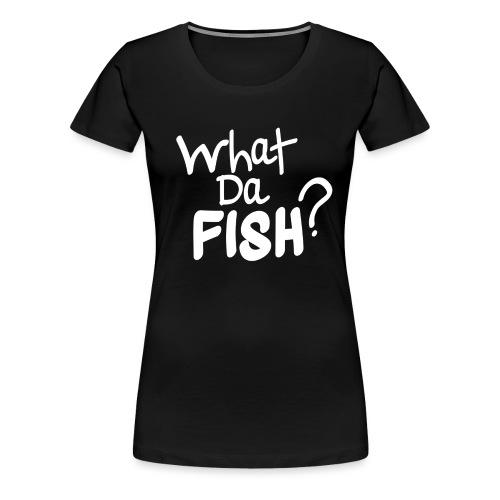 WhatDaFish Blank - Women's Premium T-Shirt