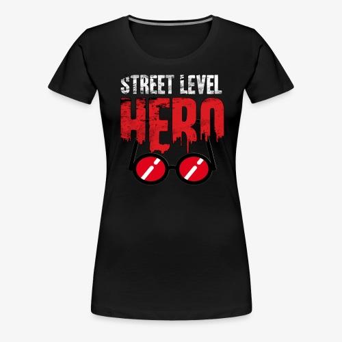 Street Level Hero - Women's Premium T-Shirt