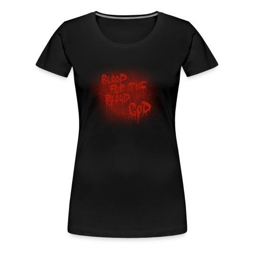 Blood For The Blood God - Women's Premium T-Shirt
