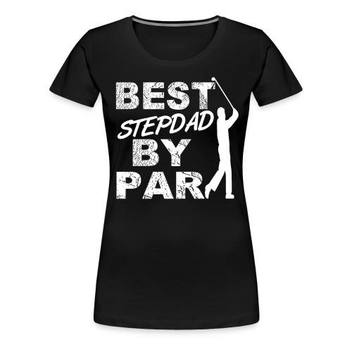 Best Stepfather By Par Funny Golf Gift For Golf Loving Stepdad Golfers - Women's Premium T-Shirt
