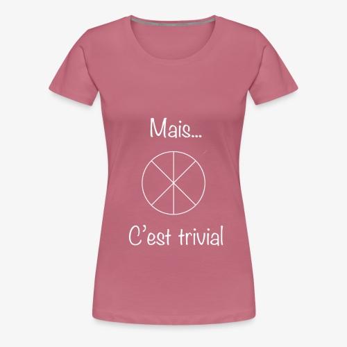 Mais...C'est trivial - Frauen Premium T-Shirt