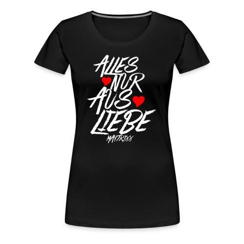 Alles nur Aus Liebe weiß - Frauen Premium T-Shirt
