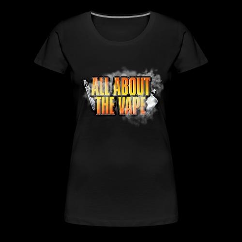 ALL ABOUT THE VAPE - Women's Premium T-Shirt