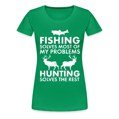 Fishing solves most of my problems - Women's Premium T-Shirt