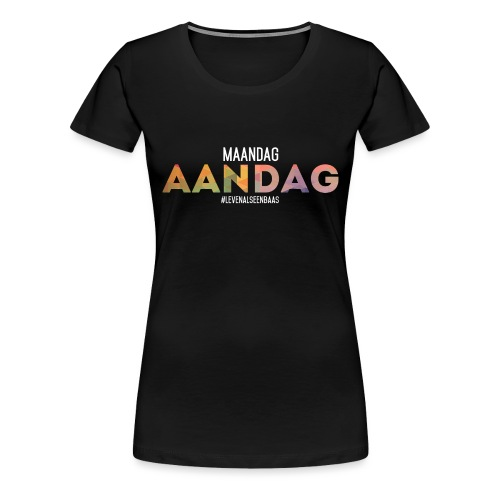 AANdag - Vrouwen Premium T-shirt