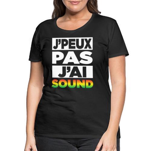J'Peux Pas J'ai Sound - T-shirt Premium Femme
