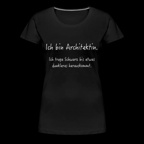 Ich bin Architektin Text - Frauen Premium T-Shirt