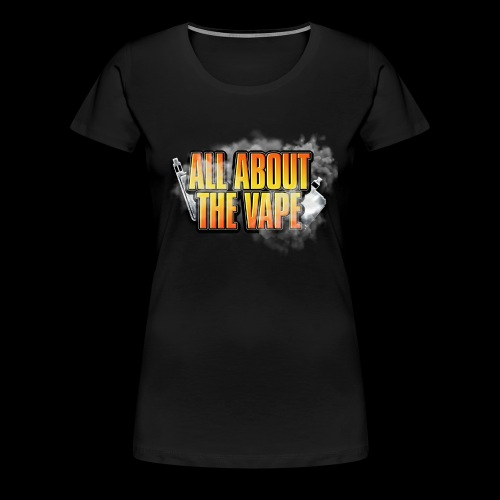 ALL ABOUT THE VAPE - Women's Premium T-Shirt