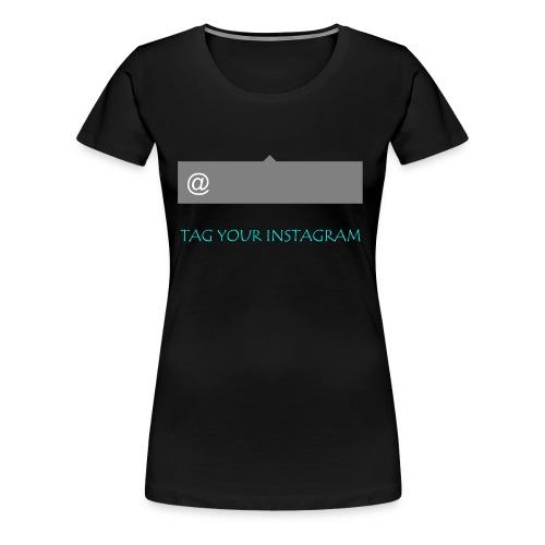 Tag your instagram - Women's Premium T-Shirt