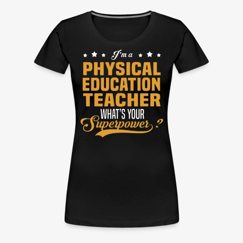 I'm a PE Teacher What's your Superpower? - Camiseta premium mujer