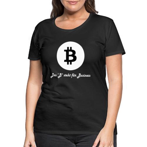 Das B steht fuer Business weiss - Frauen Premium T-Shirt