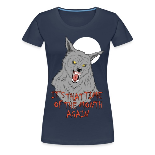 That Time of the Month - Women's Premium T-Shirt