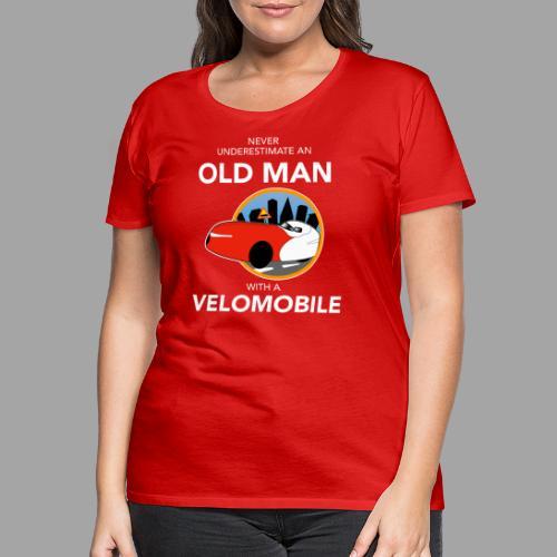 Never underestimate an old man with a velomobile - Naisten premium t-paita