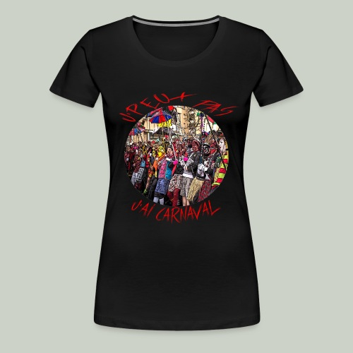 J'peux pas j'ai carnaval - T-shirt Premium Femme