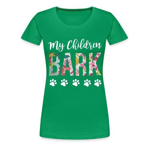 My children bark dog shirt - Women's Premium T-Shirt
