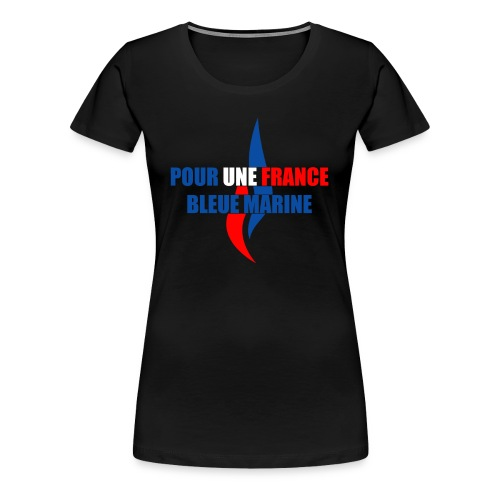 Pour une France Bleue Marine - T-shirt Premium Femme