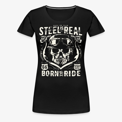 Avez-No Fear Is Real Steel Born to Ride is 68 - T-shirt Premium Femme