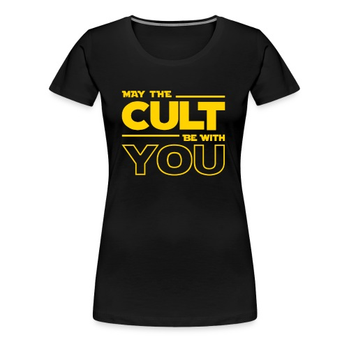 MAY THE CULT BE WITH YOU - Camiseta premium mujer