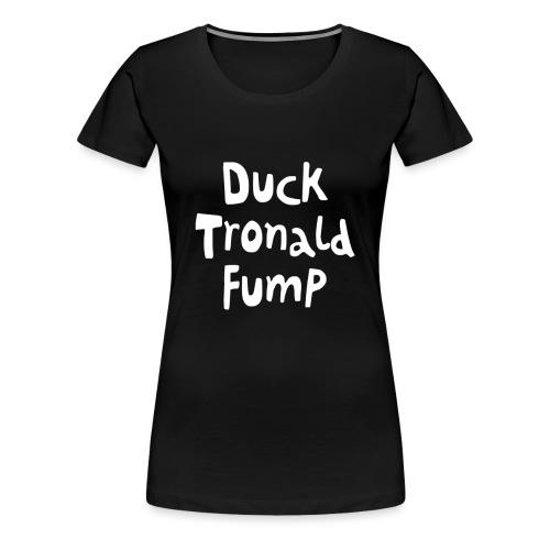 Duck Tronald Fump - Frauen Premium T-Shirt
