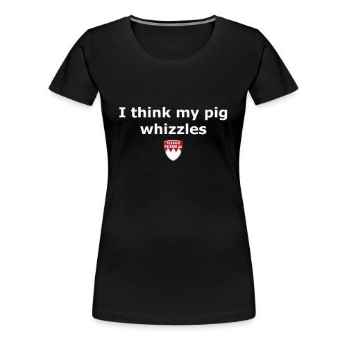 tshirt franglisch schweinpfeift - Frauen Premium T-Shirt