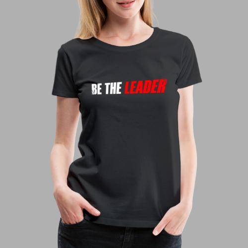BE THE LEADER - White / Red - Women's Premium T-Shirt