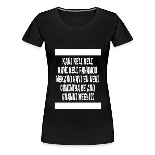 kani keli keli kani keli fahamou neka an - T-shirt Premium Femme