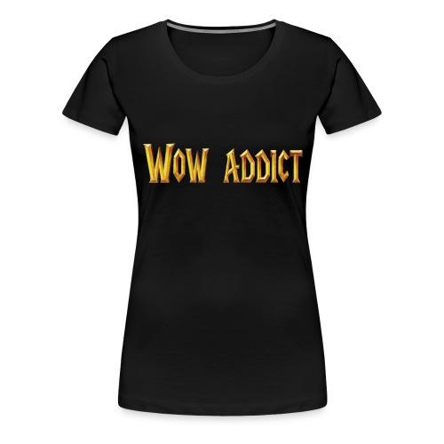 wow addict - T-shirt Premium Femme
