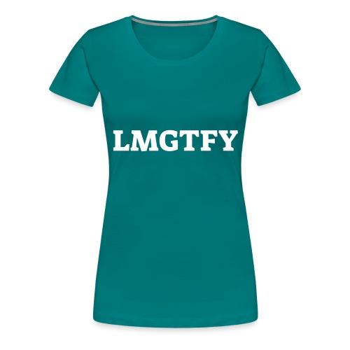 LMGTFY - Dame premium T-shirt
