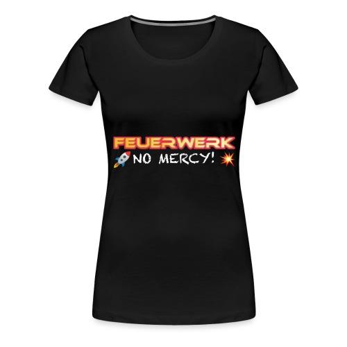 Feuerwerk Design 108 NO MERCY - Frauen Premium T-Shirt