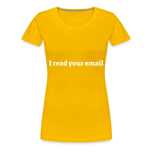 I read your email - Dame premium T-shirt