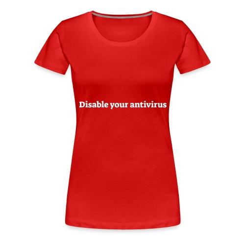Disable your antivirus - Dame premium T-shirt