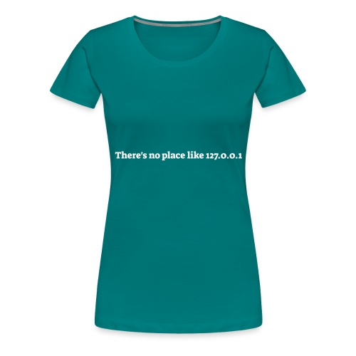 There s no place like 127.0.0.1 - Dame premium T-shirt