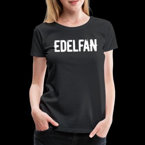Edel - Frauen Premium T-Shirt