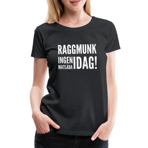 Raggmunk - Ingen matlåda idag - Premium-T-shirt dam