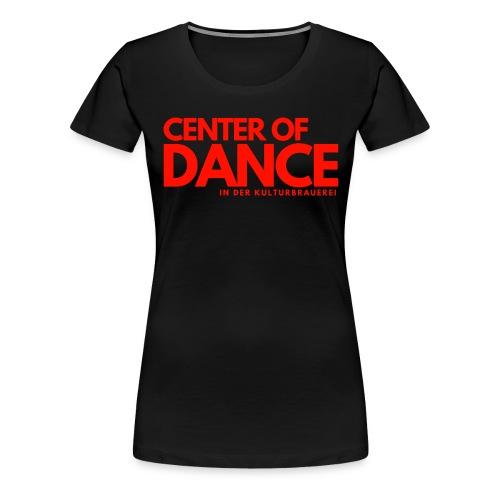 CENTER OF DANCE - Frauen Premium T-Shirt