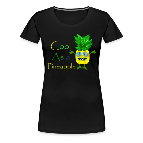 cool as a pineapple - Vrouwen Premium T-shirt