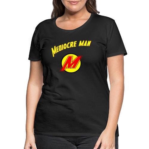 Mediocreman - Camiseta premium mujer
