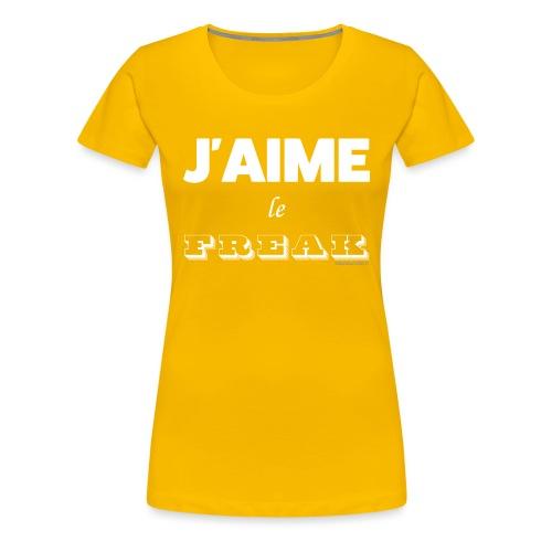 J'aime le Freak - T-shirt Premium Femme