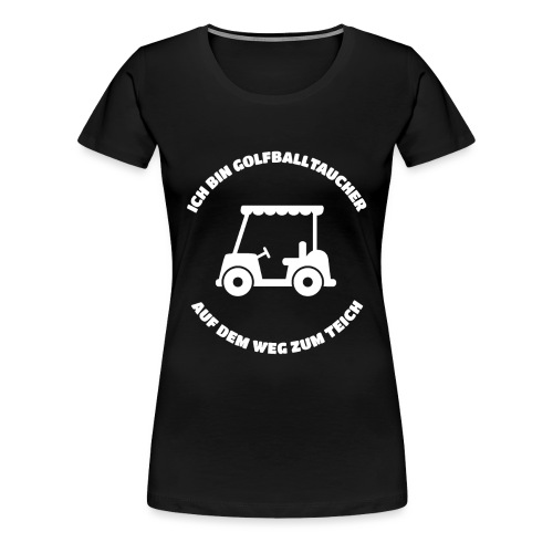 Golfballtaucher Golf Geschenk für Golfer - Frauen Premium T-Shirt